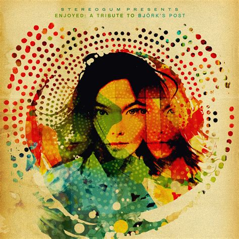 Stereogum Presents… Enjoyed: A Tribute to Bjork's Post