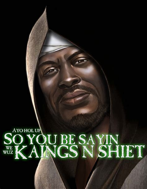 AYO HOL UP | WE WUZ KINGS | Know Your Meme
