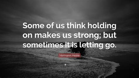 """Hermann Hesse Quote: """"Some of us think holding on makes us"""