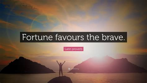 """Latin proverb Quote: """"Fortune favours the brave"""